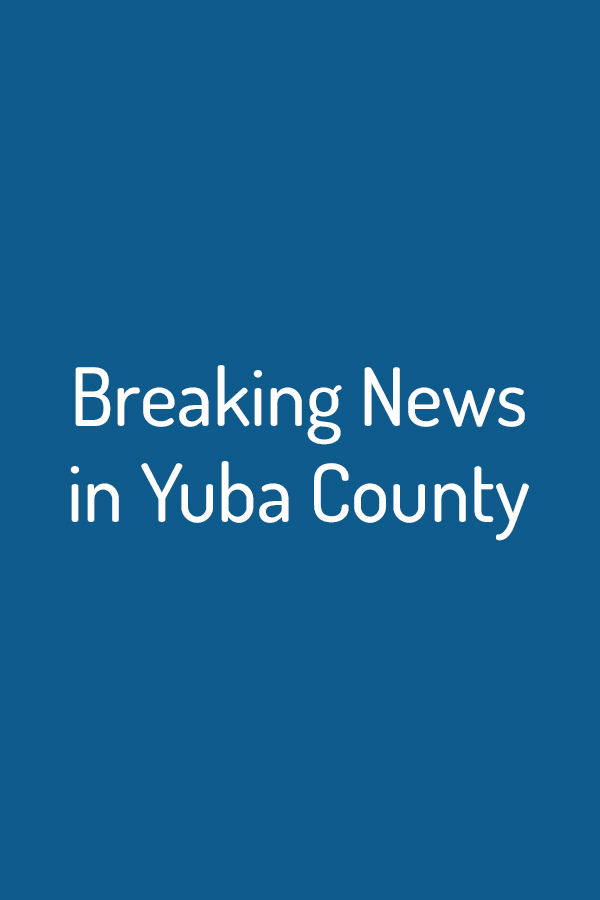 Breaking News In Yuba County